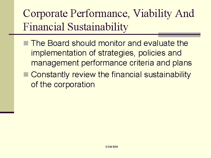 Corporate Performance, Viability And Financial Sustainability n The Board should monitor and evaluate the