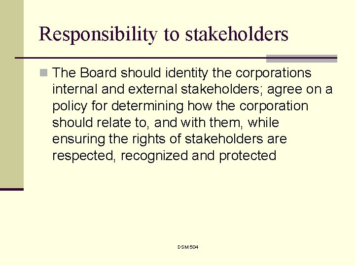 Responsibility to stakeholders n The Board should identity the corporations internal and external stakeholders;