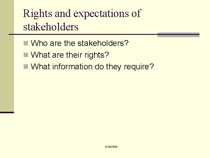 Rights and expectations of stakeholders n Who are the stakeholders? n What are their
