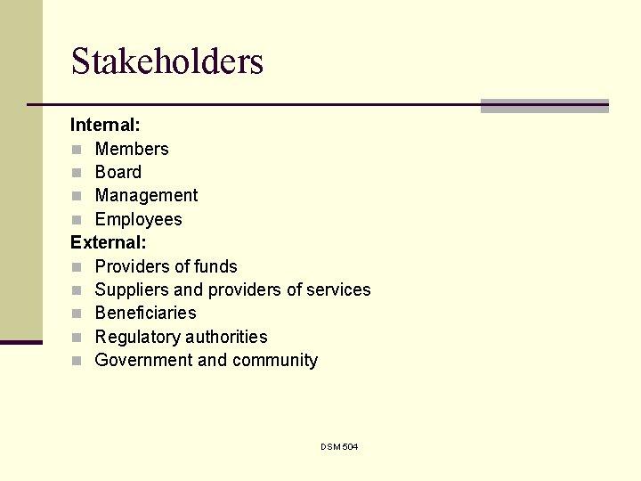 Stakeholders Internal: n Members n Board n Management n Employees External: n Providers of