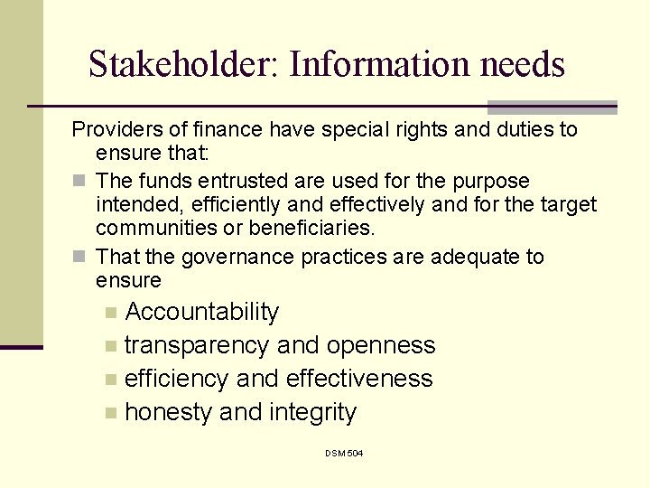 Stakeholder: Information needs Providers of finance have special rights and duties to ensure that: