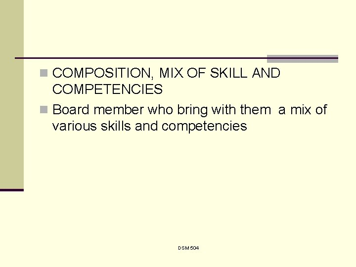 n COMPOSITION, MIX OF SKILL AND COMPETENCIES n Board member who bring with them