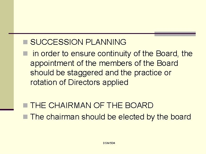 n SUCCESSION PLANNING n in order to ensure continuity of the Board, the appointment