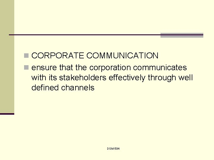 n CORPORATE COMMUNICATION n ensure that the corporation communicates with its stakeholders effectively through