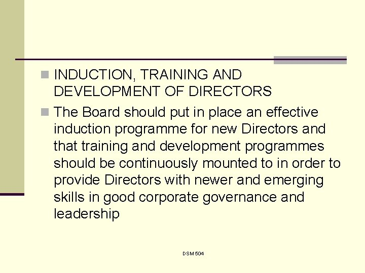 n INDUCTION, TRAINING AND DEVELOPMENT OF DIRECTORS n The Board should put in place