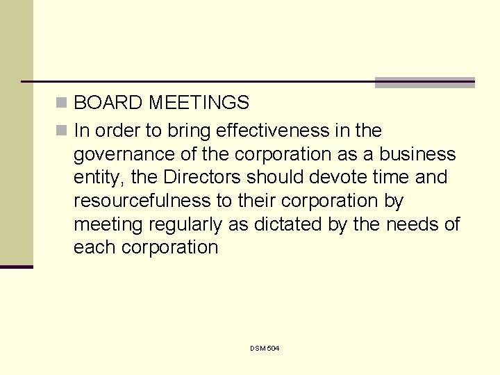n BOARD MEETINGS n In order to bring effectiveness in the governance of the