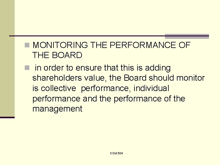 n MONITORING THE PERFORMANCE OF THE BOARD n in order to ensure that this