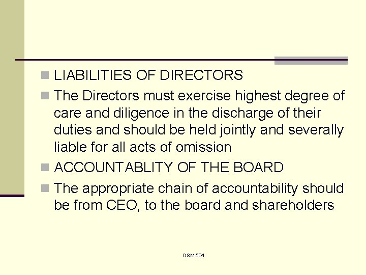 n LIABILITIES OF DIRECTORS n The Directors must exercise highest degree of care and