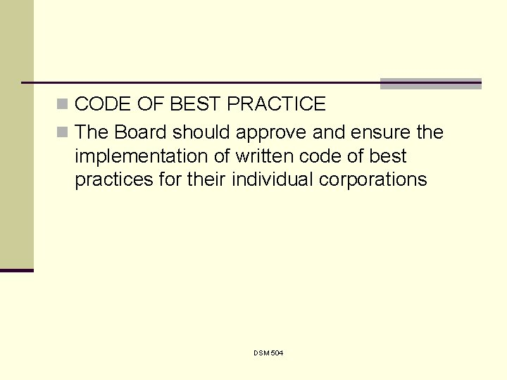 n CODE OF BEST PRACTICE n The Board should approve and ensure the implementation