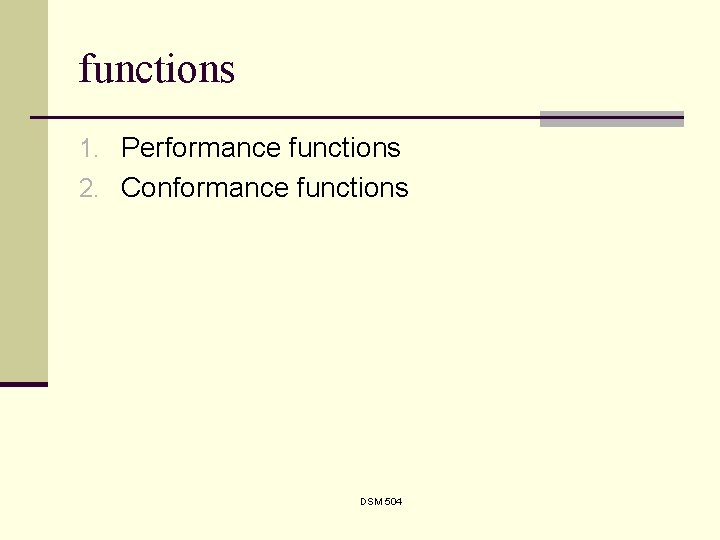 functions 1. Performance functions 2. Conformance functions DSM 504