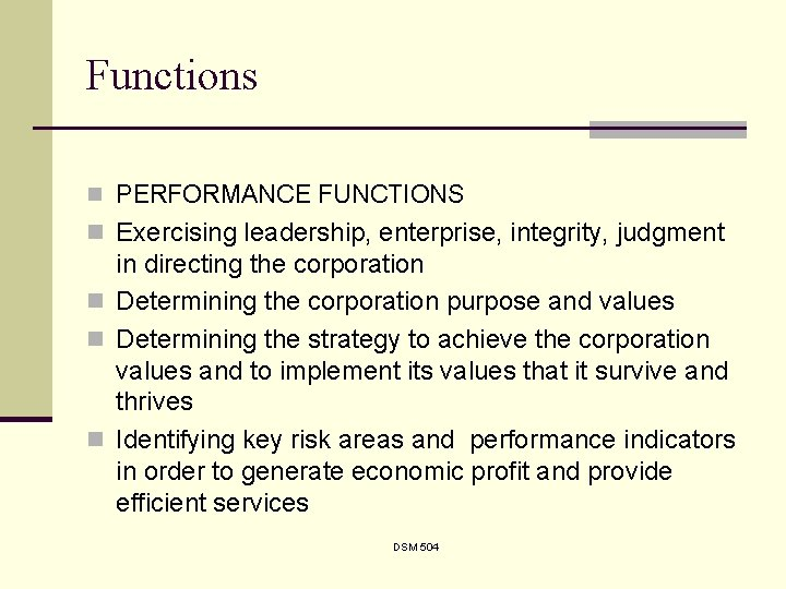 Functions n PERFORMANCE FUNCTIONS n Exercising leadership, enterprise, integrity, judgment in directing the corporation