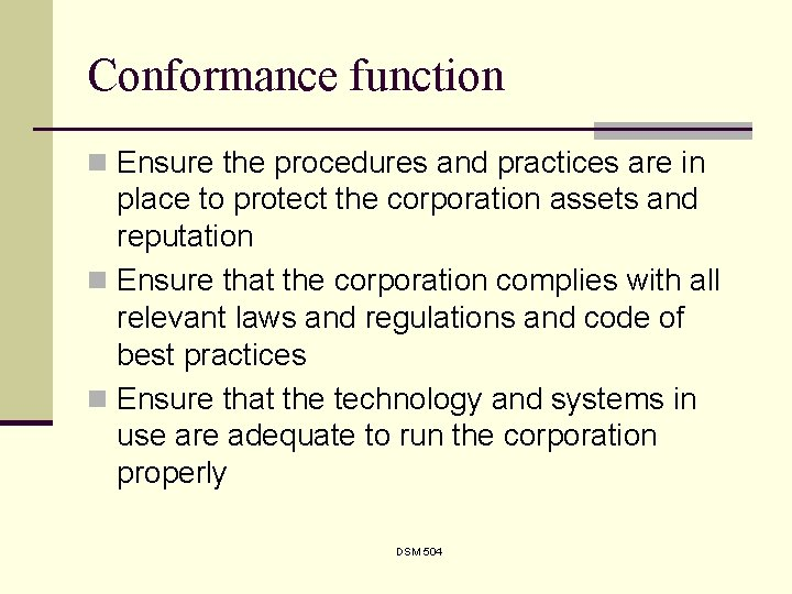 Conformance function n Ensure the procedures and practices are in place to protect the