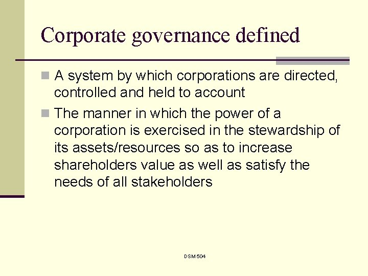 Corporate governance defined n A system by which corporations are directed, controlled and held