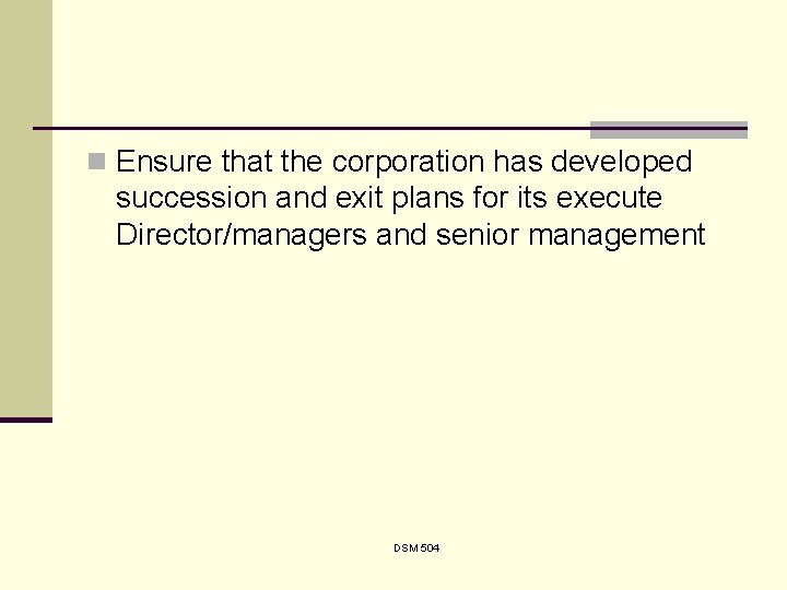 n Ensure that the corporation has developed succession and exit plans for its execute