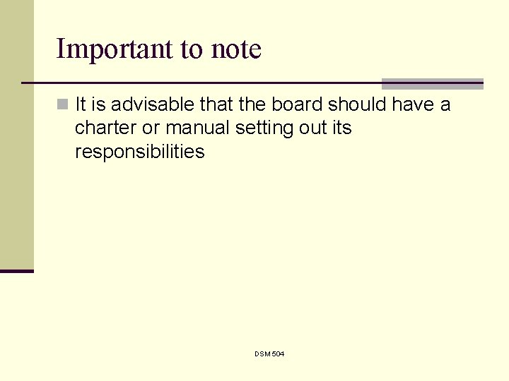 Important to note n It is advisable that the board should have a charter