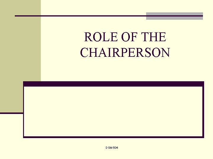 ROLE OF THE CHAIRPERSON DSM 504