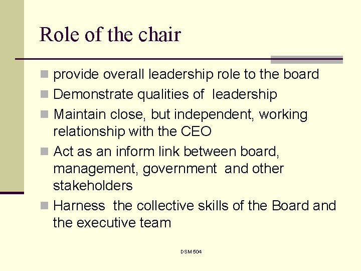 Role of the chair n provide overall leadership role to the board n Demonstrate