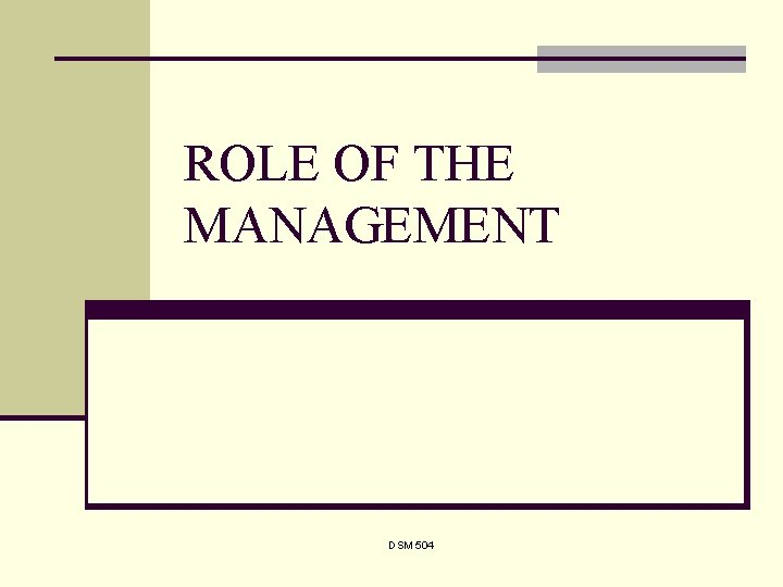 ROLE OF THE MANAGEMENT DSM 504