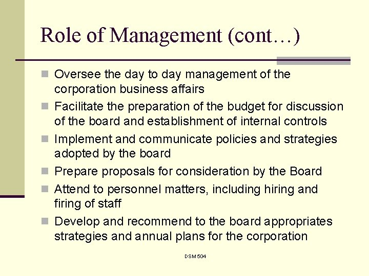 Role of Management (cont…) n Oversee the day to day management of the n