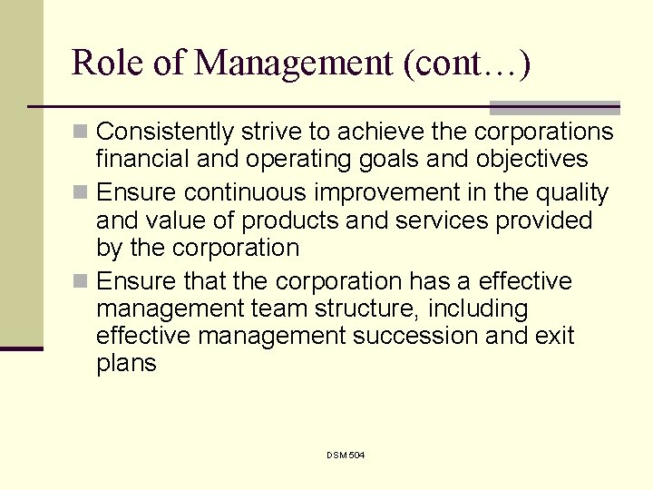 Role of Management (cont…) n Consistently strive to achieve the corporations financial and operating