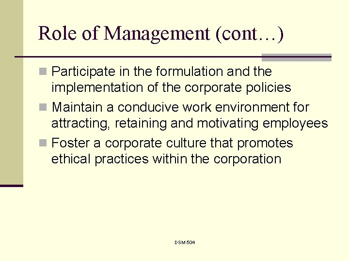 Role of Management (cont…) n Participate in the formulation and the implementation of the