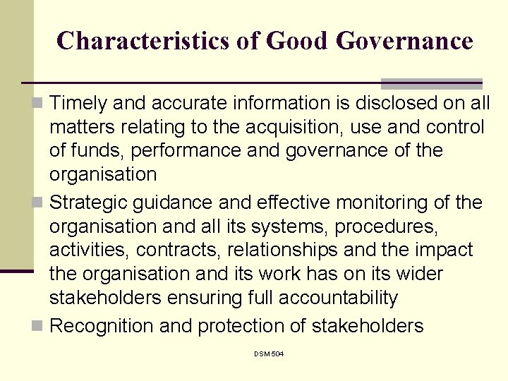 Characteristics of Good Governance n Timely and accurate information is disclosed on all matters