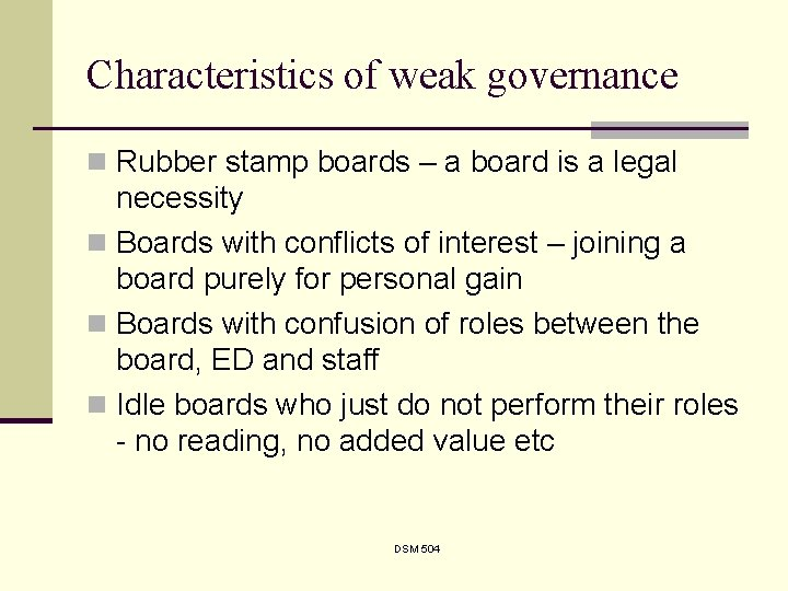 Characteristics of weak governance n Rubber stamp boards – a board is a legal