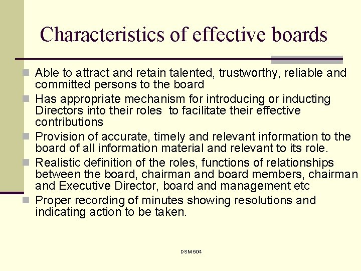 Characteristics of effective boards n Able to attract and retain talented, trustworthy, reliable and