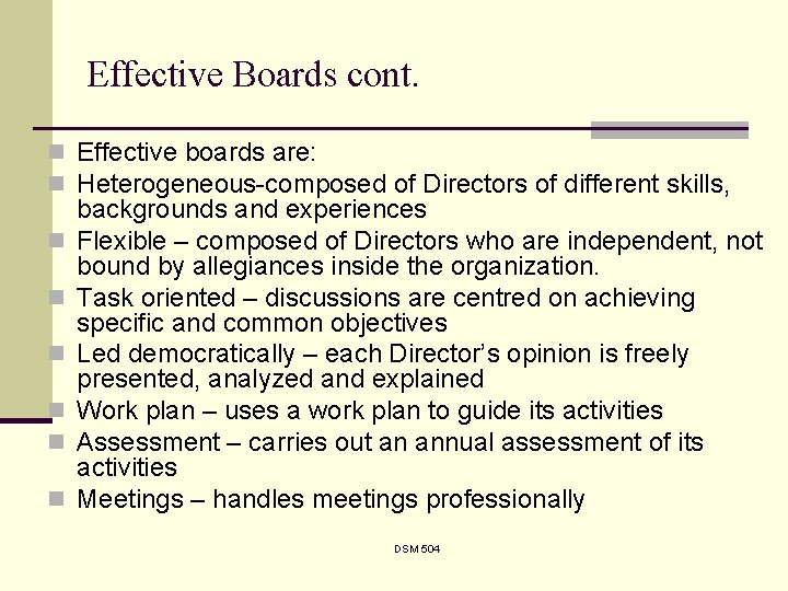 Effective Boards cont. n Effective boards are: n Heterogeneous-composed of Directors of different skills,