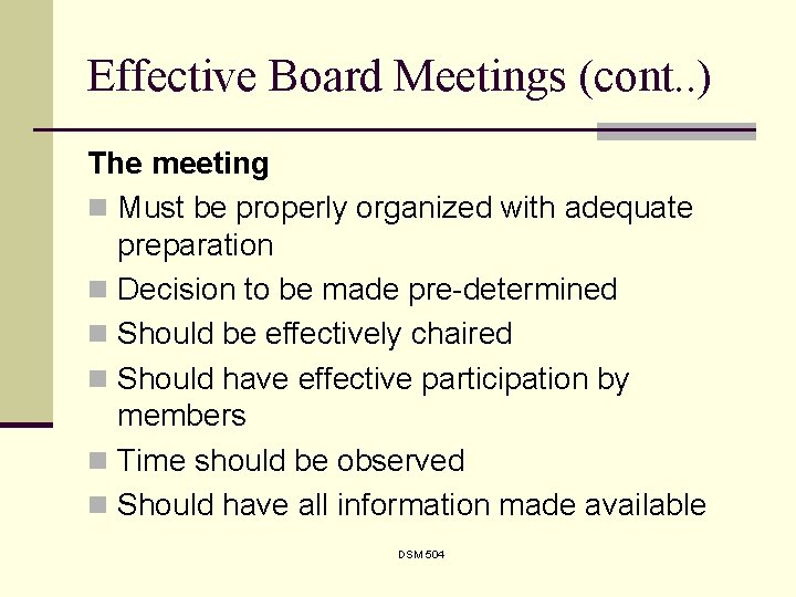 Effective Board Meetings (cont. . ) The meeting n Must be properly organized with