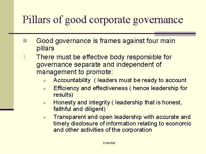 Pillars of good corporate governance n 1. Good governance is frames against four main
