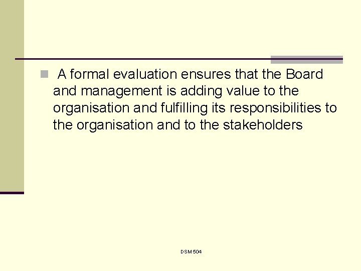 n A formal evaluation ensures that the Board and management is adding value to