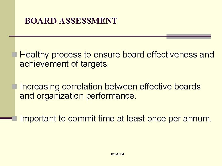 BOARD ASSESSMENT n Healthy process to ensure board effectiveness and achievement of targets. n