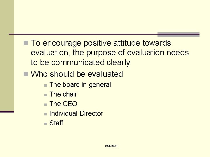 n To encourage positive attitude towards evaluation, the purpose of evaluation needs to be
