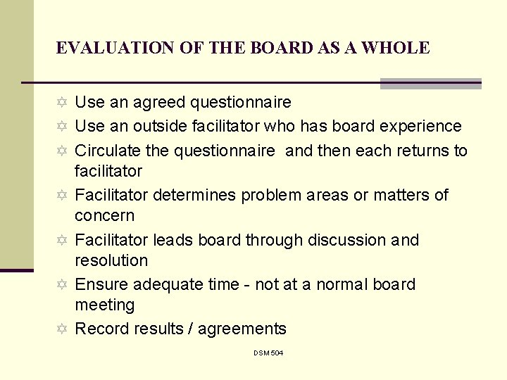 EVALUATION OF THE BOARD AS A WHOLE Y Use an agreed questionnaire Y Use