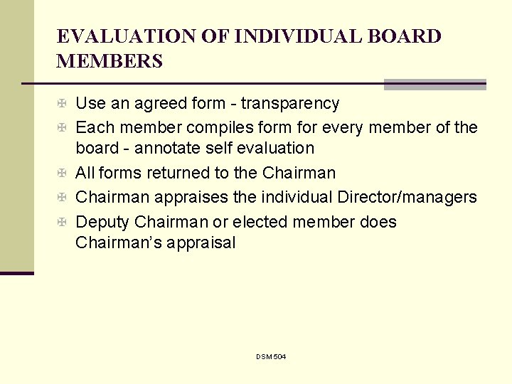 EVALUATION OF INDIVIDUAL BOARD MEMBERS X Use an agreed form - transparency X Each