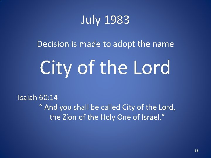 July 1983 Decision is made to adopt the name City of the Lord Isaiah