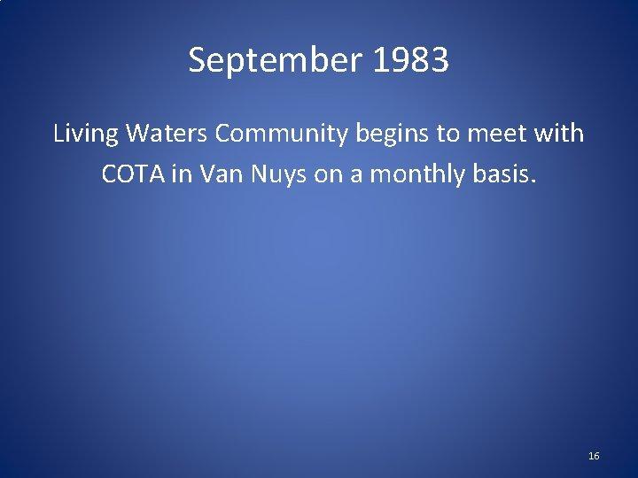 September 1983 Living Waters Community begins to meet with COTA in Van Nuys on