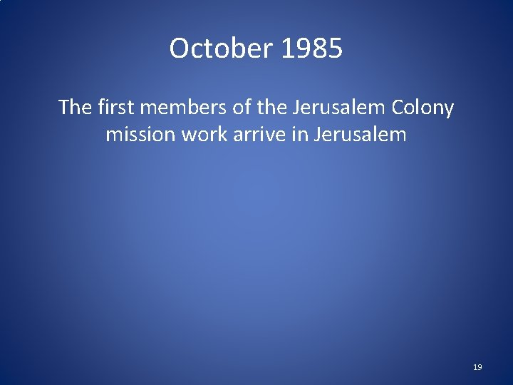 October 1985 The first members of the Jerusalem Colony mission work arrive in Jerusalem