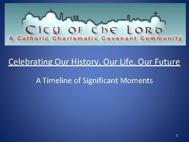 Celebrating Our History, Our Life, Our Future A Timeline of Significant Moments 2