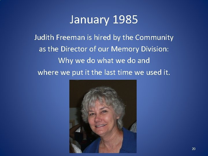 January 1985 Judith Freeman is hired by the Community as the Director of our