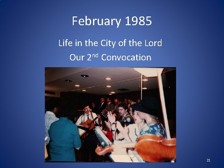February 1985 Life in the City of the Lord Our 2 nd Convocation 21