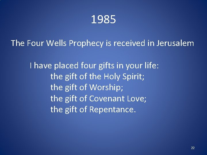 1985 The Four Wells Prophecy is received in Jerusalem I have placed four gifts