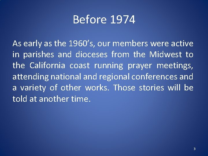 Before 1974 As early as the 1960's, our members were active in parishes and