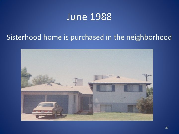 June 1988 Sisterhood home is purchased in the neighborhood 30