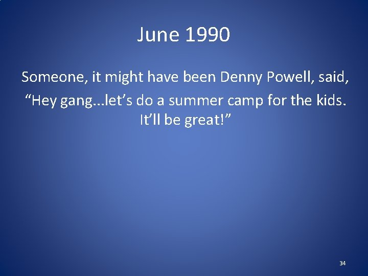 """June 1990 Someone, it might have been Denny Powell, said, """"Hey gang. . ."""