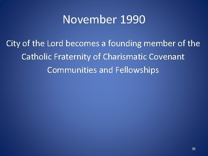 November 1990 City of the Lord becomes a founding member of the Catholic Fraternity