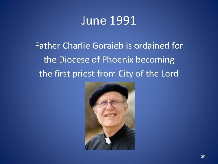 June 1991 Father Charlie Goraieb is ordained for the Diocese of Phoenix becoming the