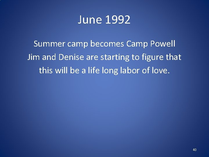 June 1992 Summer camp becomes Camp Powell Jim and Denise are starting to figure