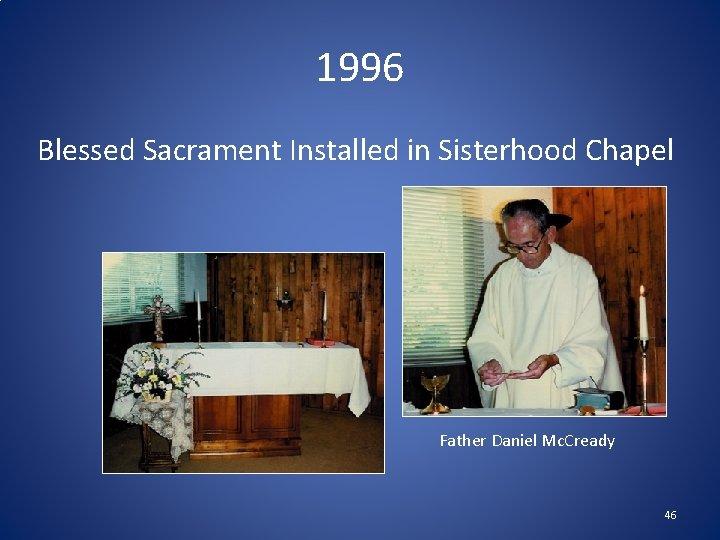 1996 Blessed Sacrament Installed in Sisterhood Chapel Father Daniel Mc. Cready 46
